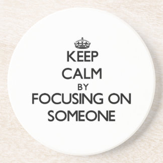 Keep Calm by focusing on Someone Beverage Coaster