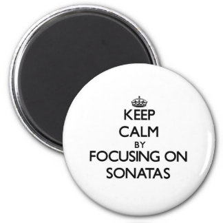 Keep Calm by focusing on Sonatas 2 Inch Round Magnet