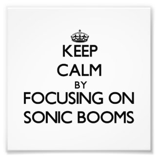 Keep Calm by focusing on Sonic Booms Photo Print