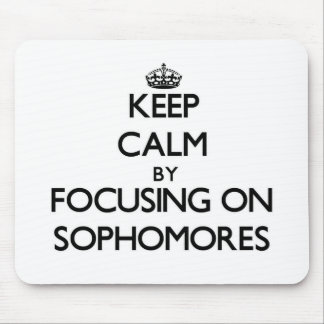 Keep Calm by focusing on Sophomores Mouse Pad