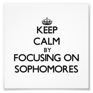 Keep Calm by focusing on Sophomores Photo Print