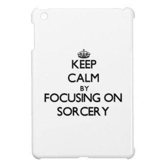 Keep Calm by focusing on Sorcery Case For The iPad Mini