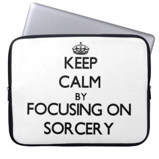 Keep Calm by focusing on Sorcery Computer Sleeve