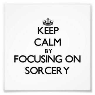 Keep Calm by focusing on Sorcery Photo Print