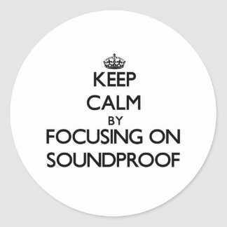 Keep Calm by focusing on Soundproof Classic Round Sticker