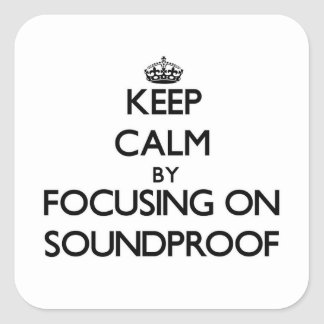 Keep Calm by focusing on Soundproof Square Sticker