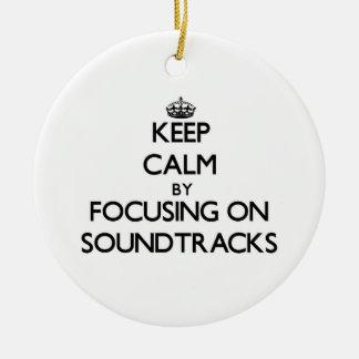 Keep Calm by focusing on Soundtracks Christmas Ornament