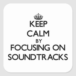 Keep Calm by focusing on Soundtracks Stickers