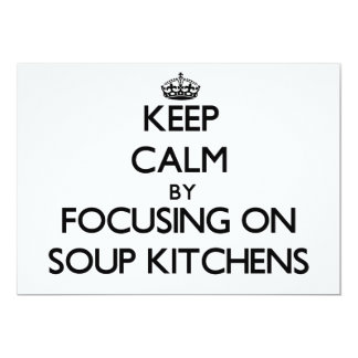 """Keep Calm by focusing on Soup Kitchens 5"""" X 7"""" Invitation Card"""