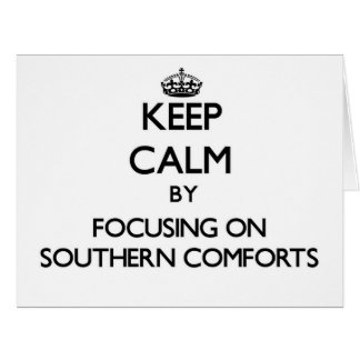 Keep Calm by focusing on Southern Comforts Greeting Cards