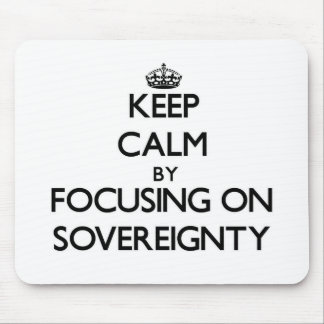 Keep Calm by focusing on Sovereignty Mouse Pads