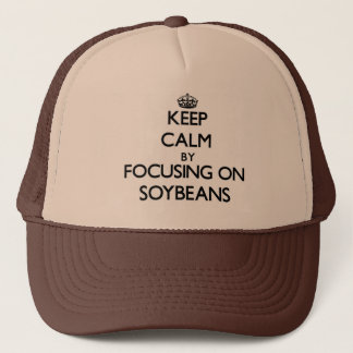 Keep Calm by focusing on Soybeans Trucker Hat
