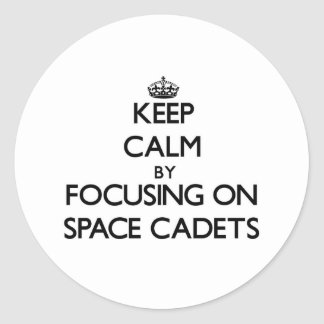 Keep Calm by focusing on Space Cadets Round Sticker