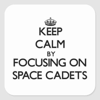 Keep Calm by focusing on Space Cadets Square Sticker