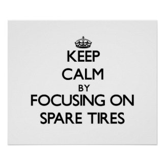 Keep Calm by focusing on Spare Tires Posters