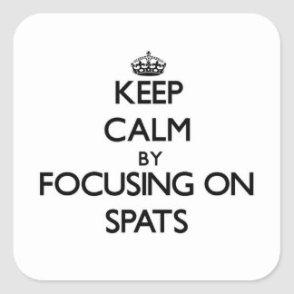 Keep Calm by focusing on Spats Square Sticker