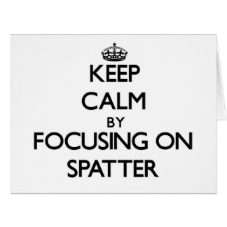 Keep Calm by focusing on Spatter Greeting Card