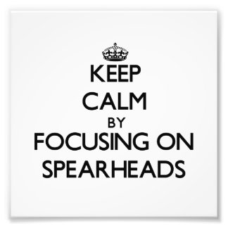 Keep Calm by focusing on Spearheads Photo Print
