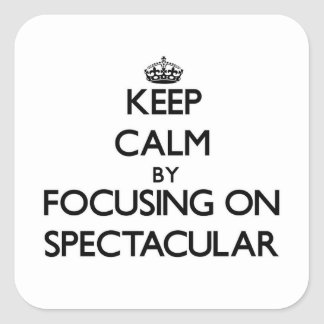 Keep Calm by focusing on Spectacular Square Sticker