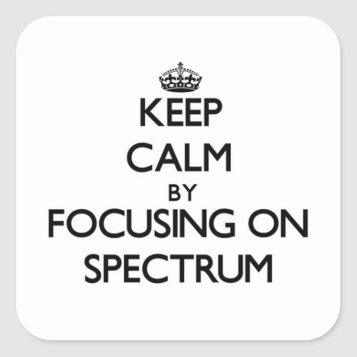 Keep Calm by focusing on Spectrum Stickers