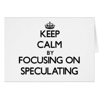 Keep Calm by focusing on Speculating Greeting Card