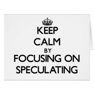 Keep Calm by focusing on Speculating Greeting Cards
