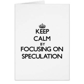 Keep Calm by focusing on Speculation Card