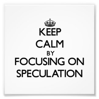 Keep Calm by focusing on Speculation Photo Art