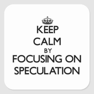 Keep Calm by focusing on Speculation Square Stickers