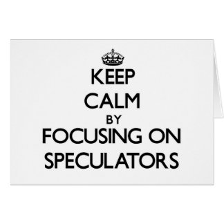 Keep Calm by focusing on Speculators Greeting Card