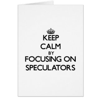Keep Calm by focusing on Speculators Card