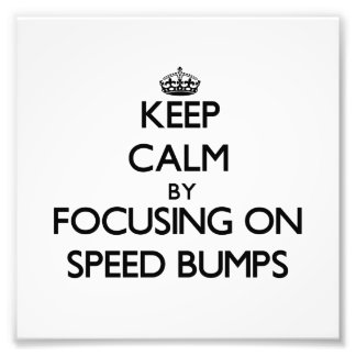 Keep Calm by focusing on Speed Bumps Photographic Print