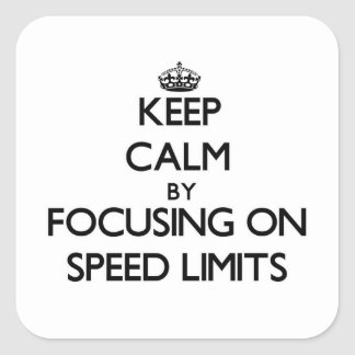 Keep Calm by focusing on Speed Limits Square Sticker