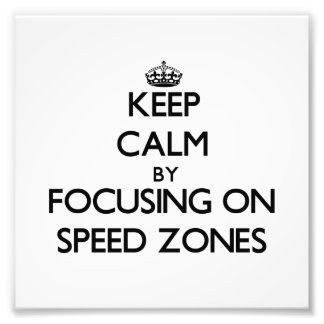 Keep Calm by focusing on Speed Zones Art Photo