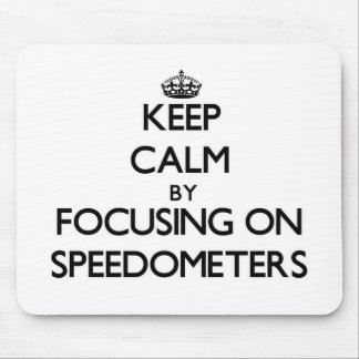 Keep Calm by focusing on Speedometers Mouse Pad