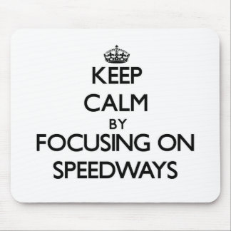 Keep Calm by focusing on Speedways Mouse Pad