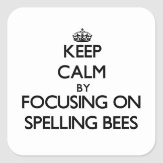 Keep Calm by focusing on Spelling Bees Square Stickers