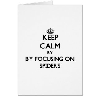 Keep calm by focusing on Spiders Card