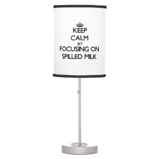 Keep Calm by focusing on Spilled Milk Table Lamp