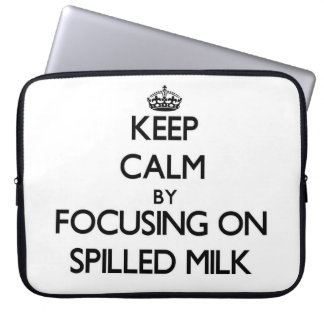Keep Calm by focusing on Spilled Milk Laptop Sleeve