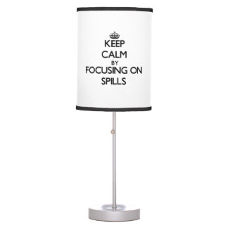 Keep Calm by focusing on Spills Lamps