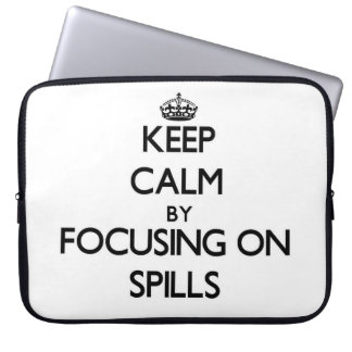 Keep Calm by focusing on Spills Computer Sleeves