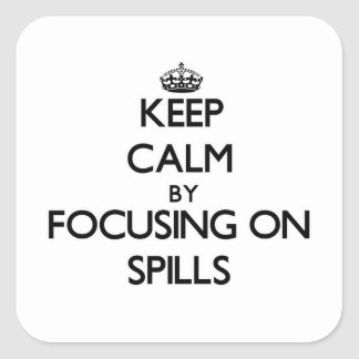 Keep Calm by focusing on Spills Square Sticker