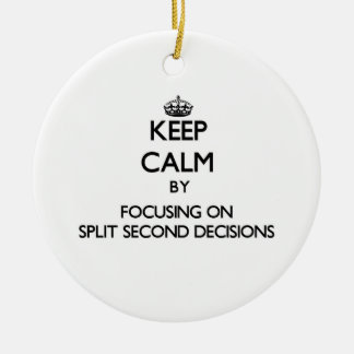 Keep Calm by focusing on Split Second Decisions Christmas Ornament