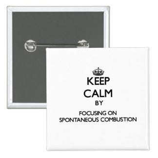 Keep Calm by focusing on Spontaneous Combustion Pinback Buttons
