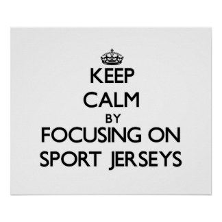 Keep Calm by focusing on Sport Jerseys Poster
