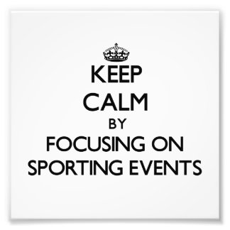 Keep Calm by focusing on Sporting Events Photographic Print
