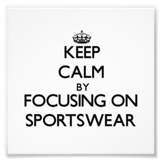 Keep Calm by focusing on Sportswear Photographic Print