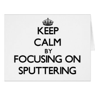 Keep Calm by focusing on Sputtering Large Greeting Card
