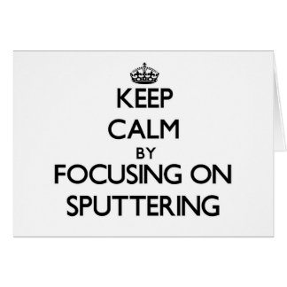 Keep Calm by focusing on Sputtering Stationery Note Card